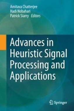 Chatterjee, Amitava - Advances in Heuristic Signal Processing and Applications, ebook
