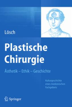 Lösch, Günter Maria - Plastische Chirurgie – Ästhetik  Ethik  Geschichte, ebook
