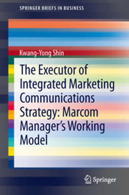 Shin, Kwang-Yong - The Executor of Integrated Marketing Communications Strategy: Marcom Manager's Working Model, ebook