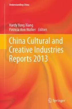 Xiang, Hardy Yong - China Cultural and Creative Industries Reports 2013, e-bok