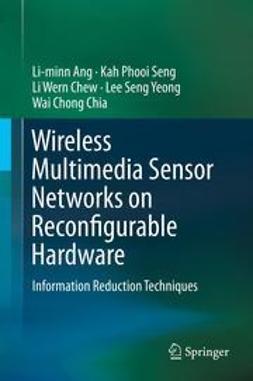 Ang, Li-minn - Wireless Multimedia Sensor Networks on Reconfigurable Hardware, ebook
