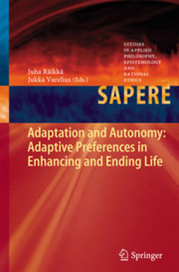 Räikkä, Juha - Adaptation and Autonomy: Adaptive Preferences in Enhancing and Ending Life, e-kirja