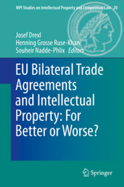 Drexl, Josef - EU Bilateral Trade Agreements and Intellectual Property: For Better or Worse?, ebook