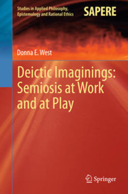 West, Donna E - Deictic Imaginings: Semiosis at Work and at Play, ebook