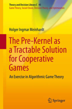 Meinhardt, Holger Ingmar - The Pre-Kernel as a Tractable Solution for Cooperative Games, ebook