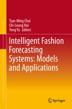 Choi, Tsan-Ming - Intelligent Fashion Forecasting Systems: Models and Applications, e-kirja