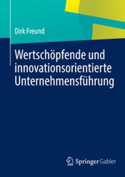 Freund, Dirk - Wertschöpfende und innovationsorientierte Unternehmensführung, ebook