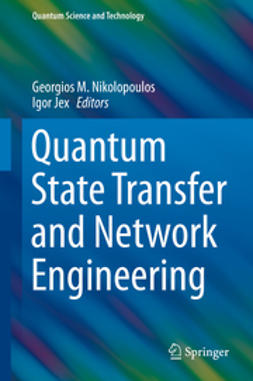 Nikolopoulos, Georgios M. - Quantum State Transfer and Network Engineering, ebook