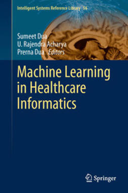 Dua, Sumeet - Machine Learning in Healthcare Informatics, ebook