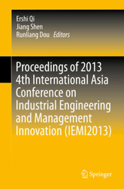 Proceedings of 2013 4th International Asia Conference on Industrial Engineering and Management Innovation (IEMI2013)