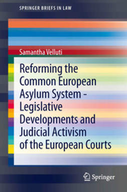 Velluti, Samantha - Reforming the Common European Asylum System — Legislative developments and judicial activism of the European Courts, ebook