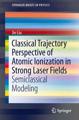 Liu, Jie - Classical Trajectory Perspective of Atomic Ionization in Strong Laser Fields, e-bok