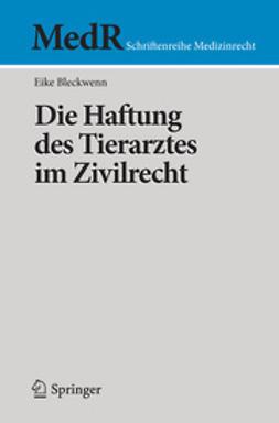 Bleckwenn, Eike - Die Haftung des Tierarztes im Zivilrecht, ebook