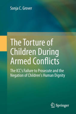Grover, Sonja C. - The Torture of Children During Armed Conflicts, ebook