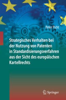 Picht, Peter - Strategisches Verhalten bei der Nutzung von Patenten in Standardisierungsverfahren aus der Sicht des europäischen Kartellrechts, ebook