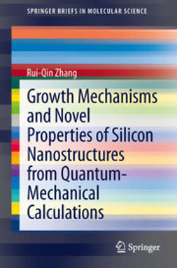 Zhang, Rui-Qin - Growth Mechanisms and Novel Properties of Silicon Nanostructures from Quantum-Mechanical Calculations, ebook