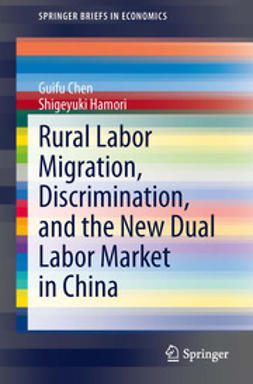 Chen, Guifu - Rural Labor Migration, Discrimination, and the New Dual Labor Market in China, e-bok