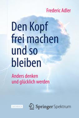 Adler, Frederic - Den Kopf frei machen und so bleiben, ebook