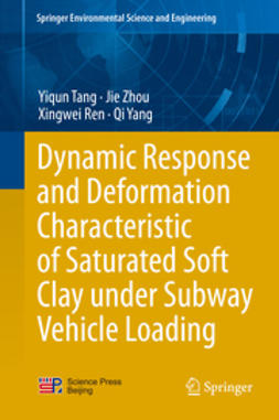 Tang, Yiqun - Dynamic Response and Deformation Characteristic of Saturated Soft Clay under Subway Vehicle Loading, ebook