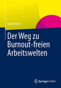 Tröster, Ruth - Der Weg zu Burnout-freien Arbeitswelten, ebook