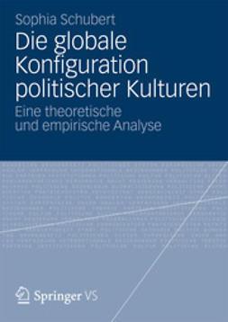 Schubert, Sophia - Die globale Konfiguration politischer Kulturen, ebook