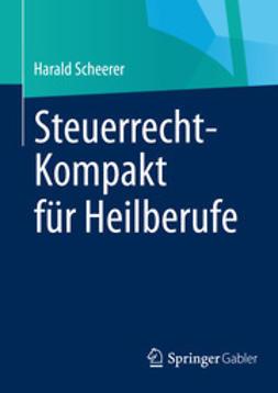 Scheerer, Harald - Steuerrecht-Kompakt für Heilberufe, ebook