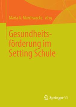 Marchwacka, Maria A. - Gesundheitsförderung im Setting Schule, ebook