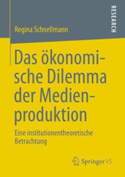 Schnellmann, Regina - Das ökonomische Dilemma der Medienproduktion, ebook
