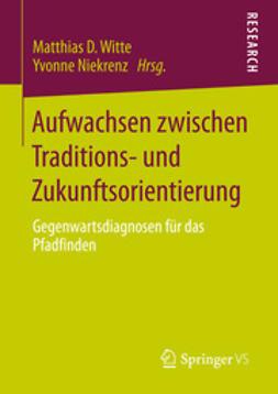 Witte, Matthias D. - Aufwachsen zwischen Traditions- und Zukunftsorientierung, ebook