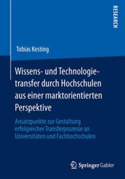 Kesting, Tobias - Wissens- und Technologietransfer durch Hochschulen aus einer marktorientierten Perspektive, ebook