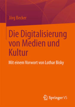 Becker, Jörg - Die Digitalisierung von Medien und Kultur, ebook