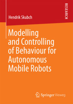 Skubch, Hendrik - Modelling and Controlling of Behaviour for Autonomous Mobile Robots, ebook