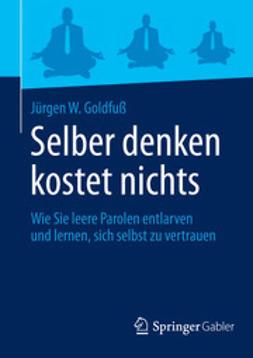 Goldfuß, Jürgen W. - Selber denken kostet nichts, ebook