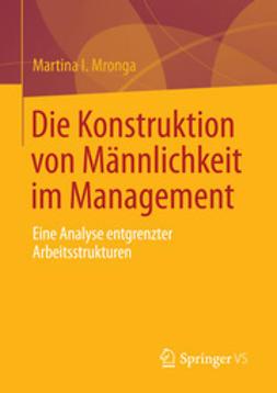 Mronga, Martina I. - Die Konstruktion von Männlichkeit im Management, ebook