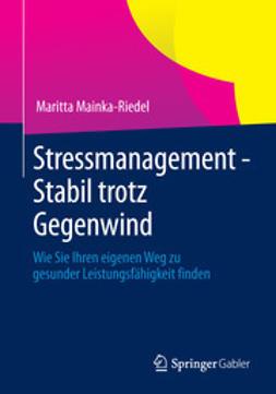 Mainka-Riedel, Maritta - Stressmanagement - Stabil trotz Gegenwind, ebook