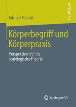 Hubrich, Michael - Körperbegriff und Körperpraxis, ebook