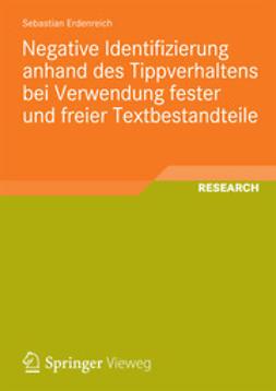 Erdenreich, Sebastian - Negative Identifizierung anhand des Tippverhaltens bei Verwendung fester und freier Textbestandteile, ebook