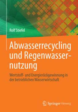 Stiefel, Rolf - Abwasserrecycling und Regenwassernutzung, ebook