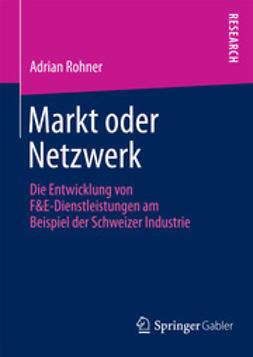 Rohner, Adrian - Markt oder Netzwerk, ebook