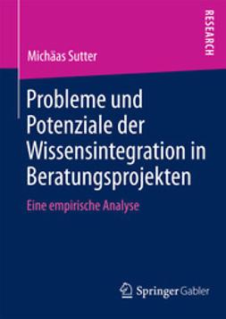 Sutter, Michäas - Probleme und Potenziale der Wissensintegration in Beratungsprojekten, ebook