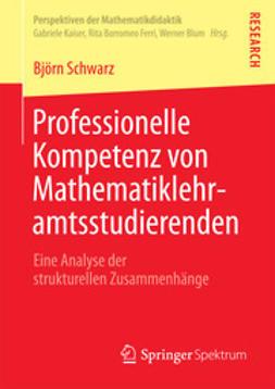 Schwarz, Björn - Professionelle Kompetenz von Mathematiklehramtsstudierenden, ebook
