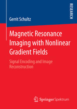 Schultz, Gerrit - Magnetic Resonance Imaging with Nonlinear Gradient Fields, ebook