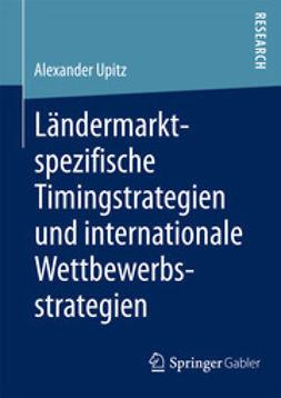 Upitz, Alexander - Ländermarktspezifische Timingstrategien und internationale Wettbewerbsstrategien, ebook
