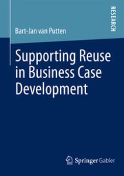 Putten, Bart-Jan van - Supporting Reuse in Business Case Development, ebook