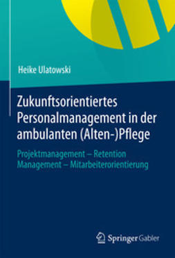 Ulatowski, Heike - Zukunftsorientiertes Personalmanagement in der ambulanten (Alten-)Pflege, ebook