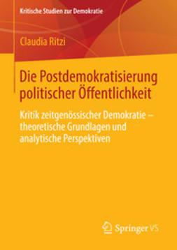Ritzi, Claudia - Die Postdemokratisierung politischer Öffentlichkeit, ebook