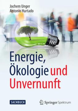 Unger, Jochem - Energie, Ökologie und Unvernunft, ebook