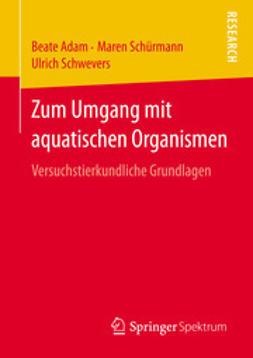 Adam, Beate - Zum Umgang mit aquatischen Organismen, ebook