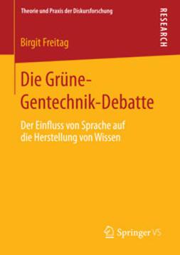 Freitag, Birgit - Die Grüne-Gentechnik-Debatte, ebook