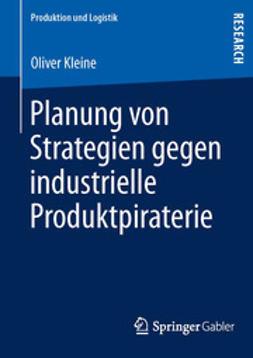 Kleine, Oliver - Planung von Strategien gegen industrielle Produktpiraterie, ebook